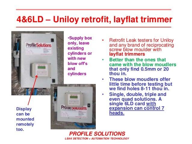 PROFILE SOLUTIONS LEAK DETECTION + AUTOMATION TECHNOLOGY 4&6LD – Uniloy retrofit, layflat trimmer • Retrofit Leak testers ...