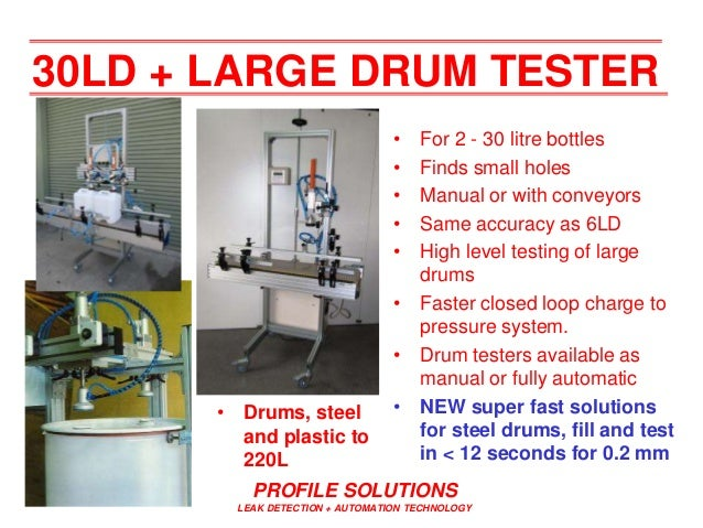 PROFILE SOLUTIONS LEAK DETECTION + AUTOMATION TECHNOLOGY 30LD + LARGE DRUM TESTER • For 2 - 30 litre bottles • Finds small...