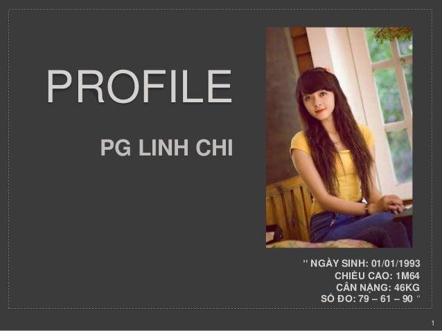 """PROFILE  PG LINH CHI  """" NGÀY SINH: 01/01/1993  CHIỀU CAO: 1M64  CÂN NẶNG: 46KG  SỐ ĐO: 79 – 61 – 90 """"  1"""