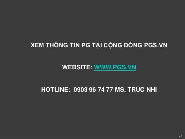 23  XEM THÔNG TIN PG TẠI CỘNG ĐỒNG PGS.VN  WEBSITE: WWW.PGS.VN  HOTLINE: 0903 96 74 77 MS. TRÚC NHI