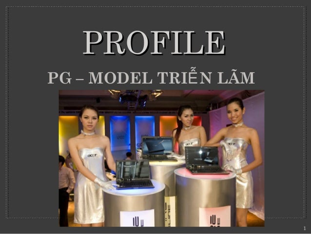 PPRROOFFIILLEE  PG – MODEL TRIỄN LÃM  1