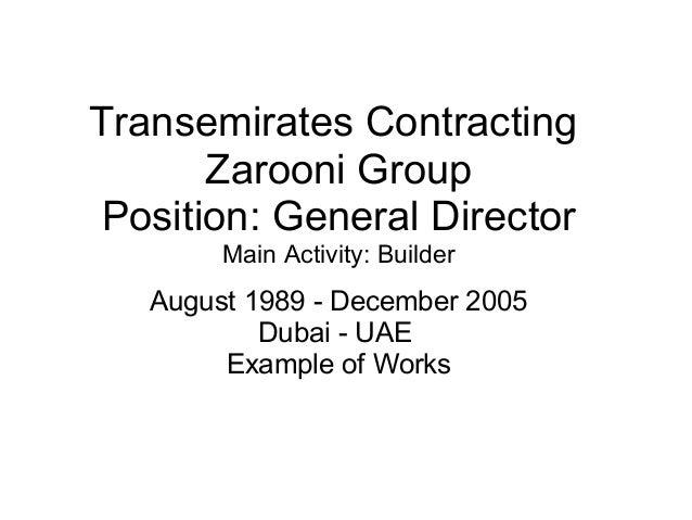 Transemirates Contracting Zarooni Group Position: General Director Main Activity: Builder August 1989 - December 2005 Duba...