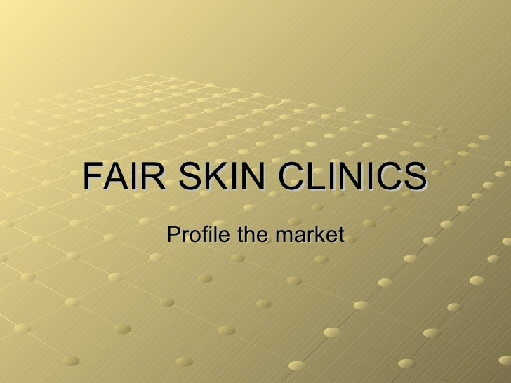 FAIR SKIN CLINICS Profile the market