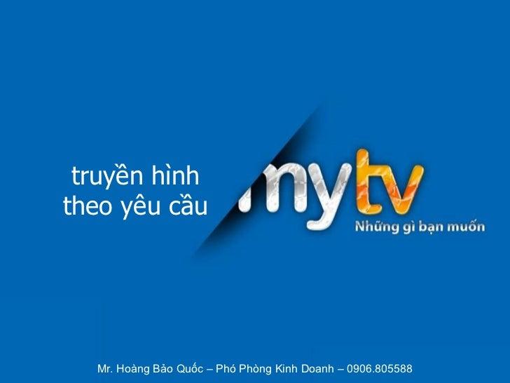 truyền hình theo yêu cầu Mr. Hoàng Bảo Quốc – Phó Phòng Kinh Doanh – 0906.805588