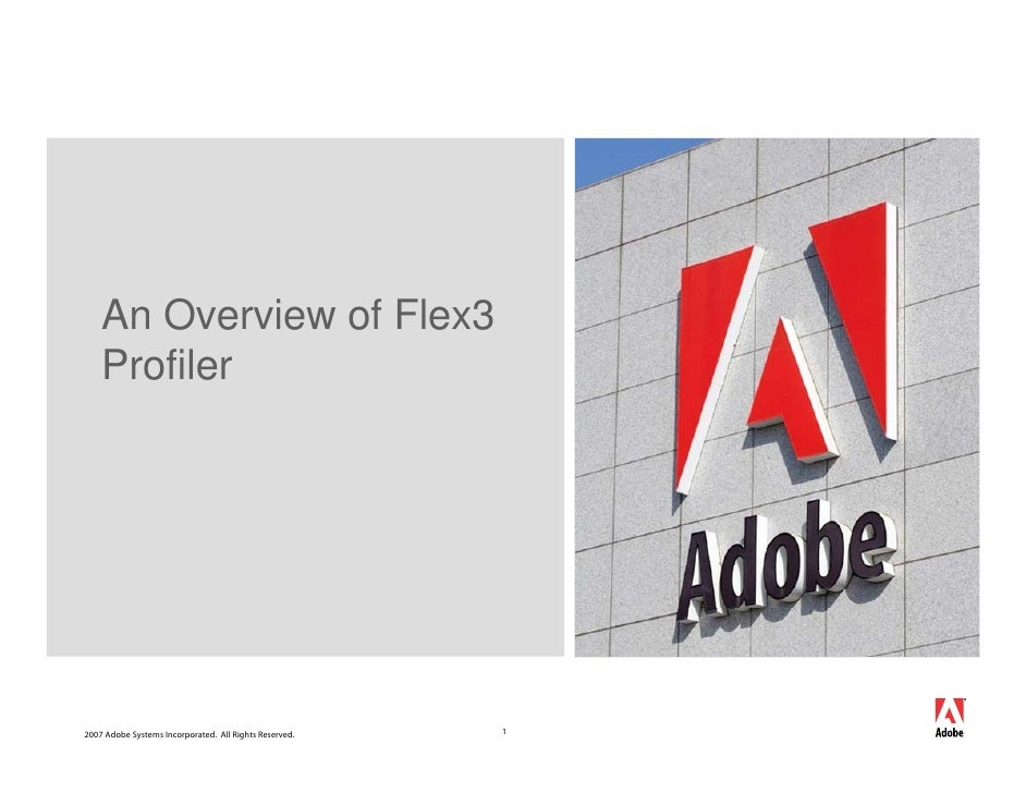 An Overview of Flex3     Profiler     2007 Adobe Systems Incorporated. All Rights Reserved.   1