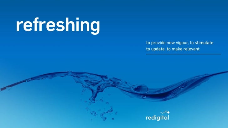 Redigital Profilerefreshing             to provide new vigour, to stimulate             to update, to make relevant