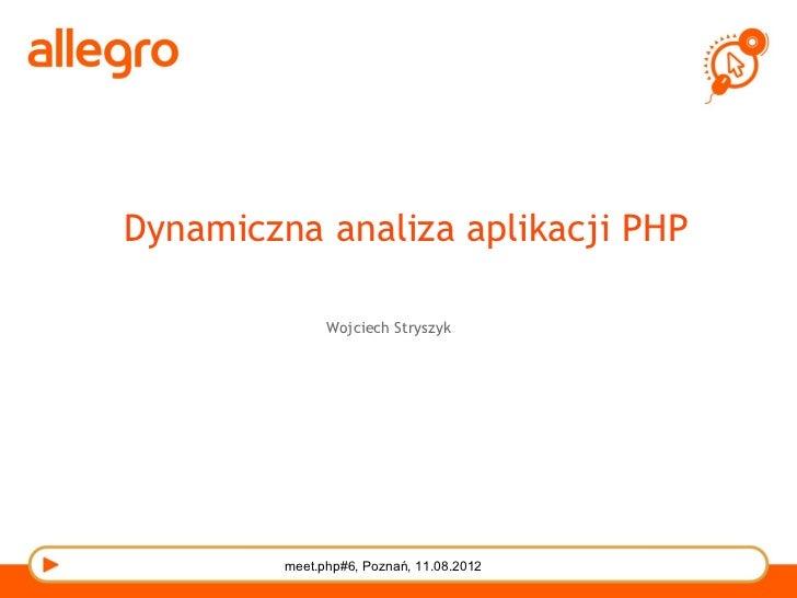 Dynamiczna analiza aplikacji PHP               Wojciech Stryszyk         meet.php#6, Poznań, 11.08.2012