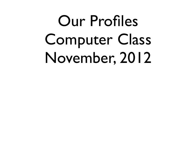 Our ProfilesComputer ClassNovember, 2012