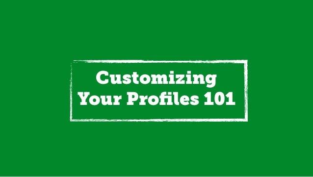 Customizing Your Profiles 101