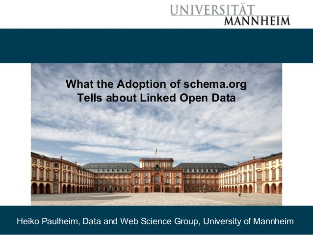 09/30/15 Heiko Paulheim 1 What the Adoption of schema.org Tells about Linked Open Data Heiko Paulheim, Data and Web Scienc...