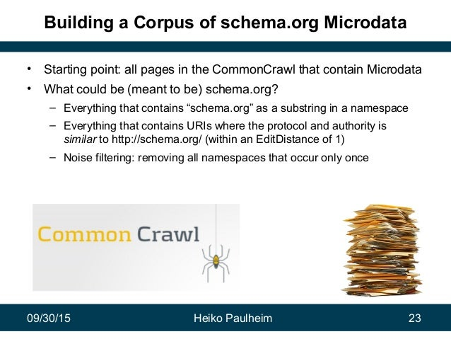 09/30/15 Heiko Paulheim 23 Building a Corpus of schema.org Microdata • Starting point: all pages in the CommonCrawl that c...