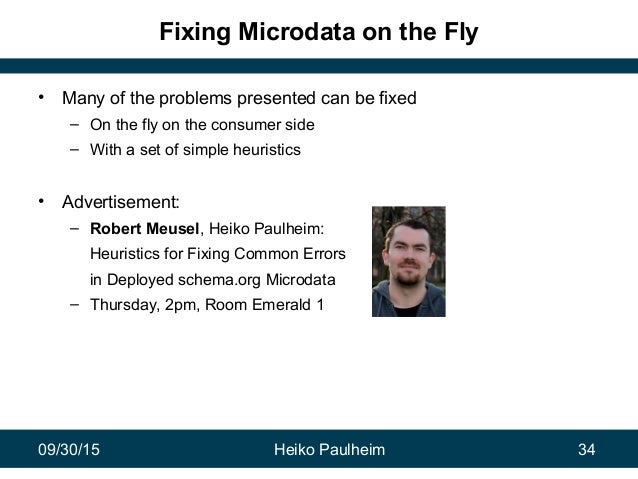 09/30/15 Heiko Paulheim 34 Fixing Microdata on the Fly • Many of the problems presented can be fixed – On the fly on the c...
