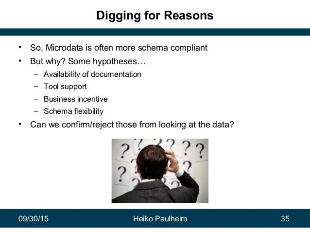 09/30/15 Heiko Paulheim 35 Digging for Reasons • So, Microdata is often more schema compliant • But why? Some hypotheses… ...