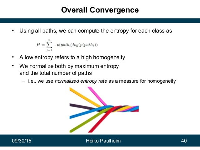 09/30/15 Heiko Paulheim 40 Overall Convergence • Using all paths, we can compute the entropy for each class as • A low ent...