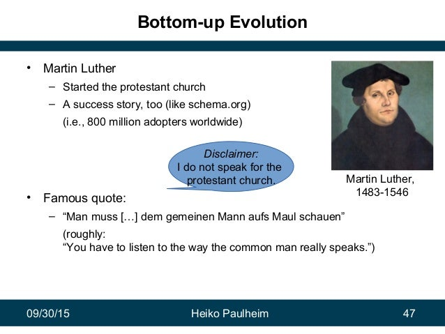 09/30/15 Heiko Paulheim 47 Bottom-up Evolution • Martin Luther – Started the protestant church – A success story, too (lik...