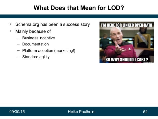 09/30/15 Heiko Paulheim 52 What Does that Mean for LOD? • Schema.org has been a success story • Mainly because of – Busine...