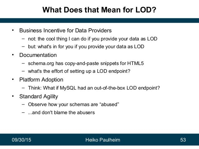 09/30/15 Heiko Paulheim 53 What Does that Mean for LOD? • Business Incentive for Data Providers – not: the cool thing I ca...
