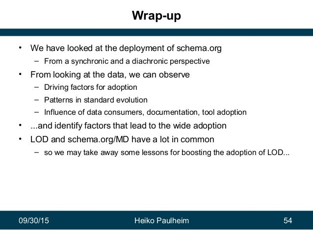 09/30/15 Heiko Paulheim 54 Wrap-up • We have looked at the deployment of schema.org – From a synchronic and a diachronic p...