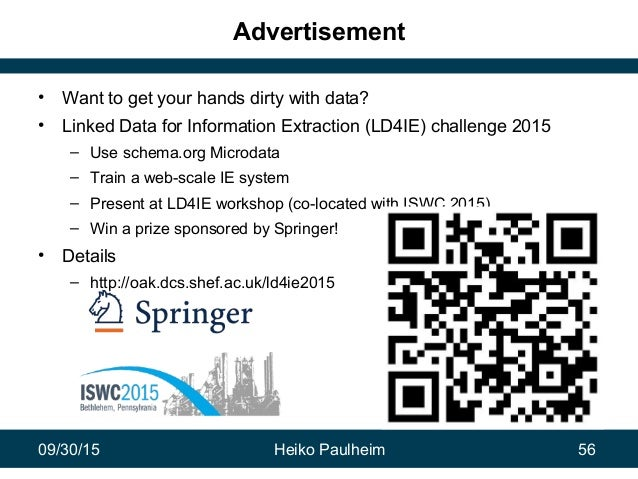 09/30/15 Heiko Paulheim 56 Advertisement • Want to get your hands dirty with data? • Linked Data for Information Extractio...