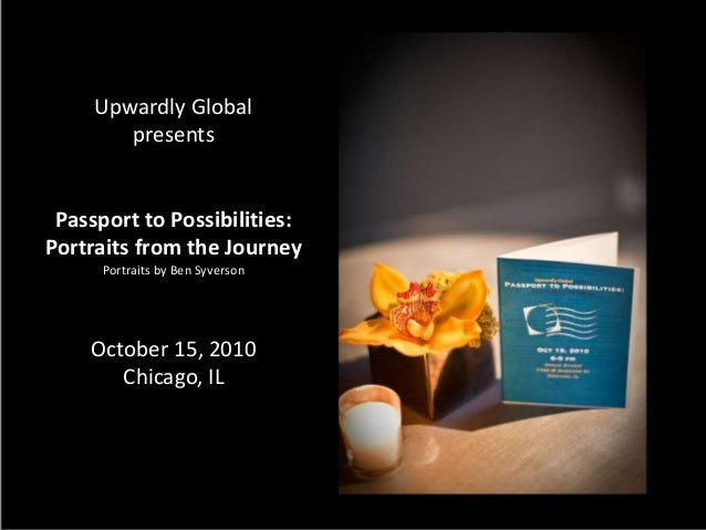 Upwardly Global presents Passport to Possibilities: Portraits from the Journey Portraits by Ben Syverson October 15, 2010 ...