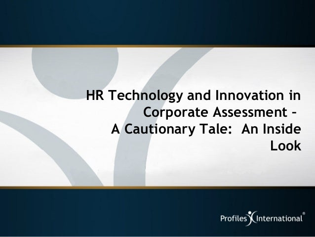 HR Technology and Innovation in Corporate Assessment – A Cautionary Tale: An Inside Look