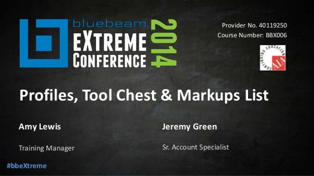 Profiles, tool chest and markups list - Bluebeam eXtreme Conference 2…