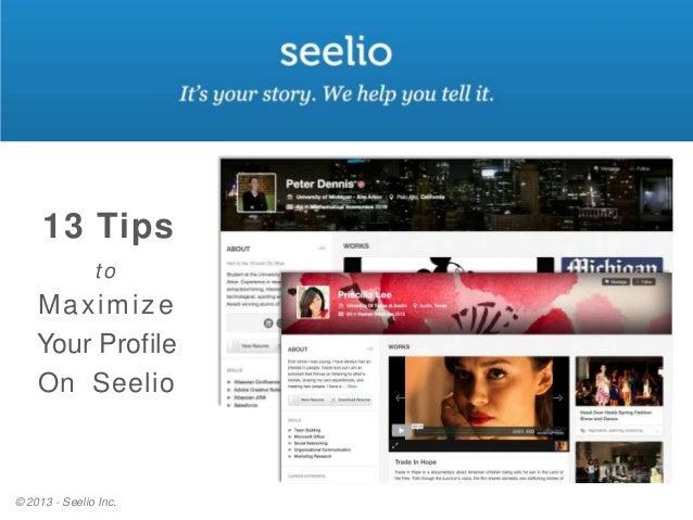 13 Tips © 2013 - Seelio Inc. to Maximize Your Profile On Seelio
