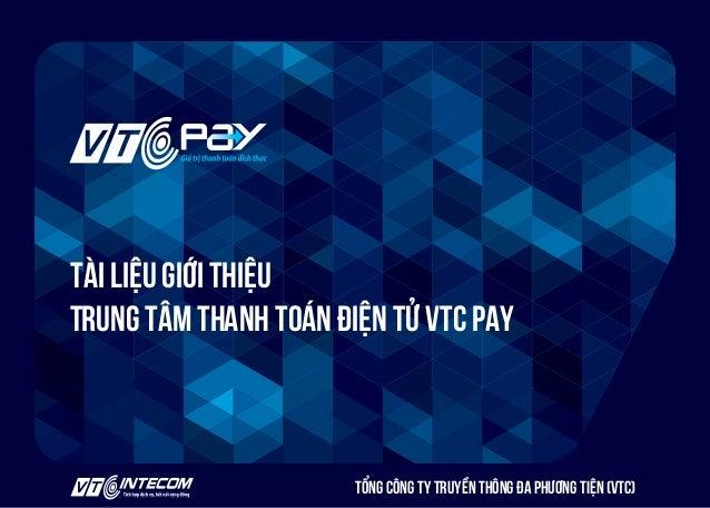 https://pay.vtc.vn Tài liệu giới thiệu Trung tâm thanh toán điện tử VTC Pay Tổng công ty truyền thông đa phương tiện (VTC)
