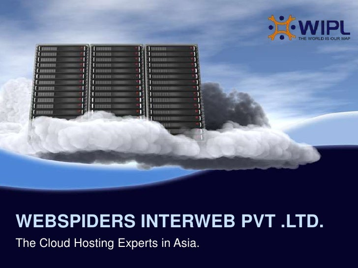 WEBSPIDERS INTERWEB PVT .LTD.The Cloud Hosting Experts in Asia.