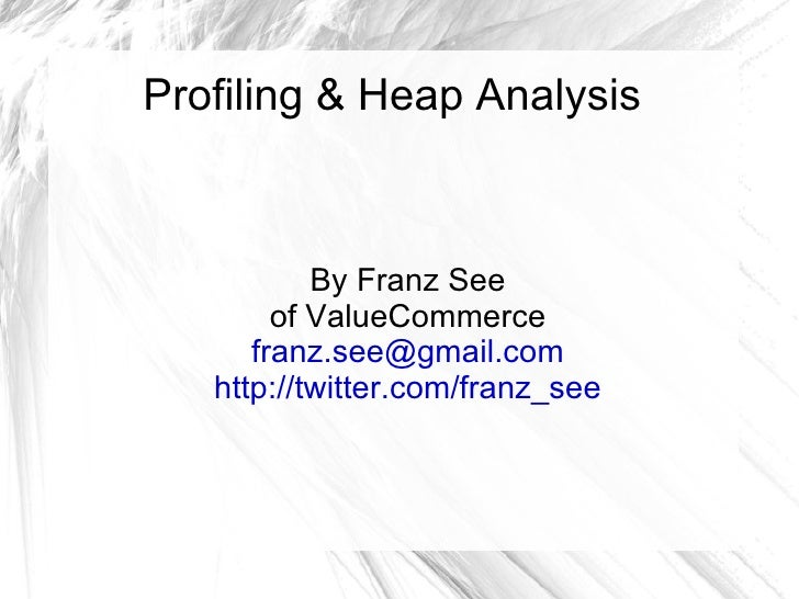 Profiling & Heap Analysis By Franz See of ValueCommerce [email_address] http://twitter.com/franz_see