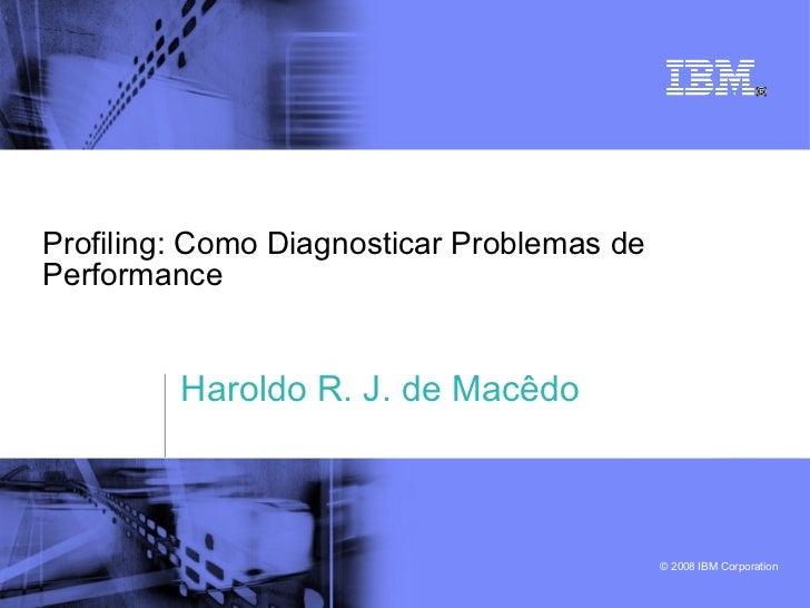 Profiling: Como Diagnosticar Problemas de Performance Haroldo R. J. de Macêdo