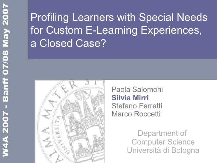 Profiling Learners with Special Needs for Custom E-Learning Experiences,  a Closed Case? Paola Salomoni Silvia Mirri Stefa...