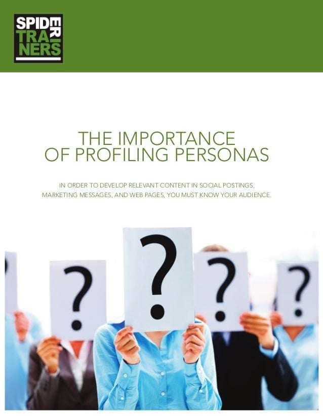 THE IMPORTANCE OF PROFILING PERSONAS IN ORDER TO DEVELOP RELEVANT CONTENT IN SOCIAL POSTINGS, MARKETING MESSAGES, AND WEB ...