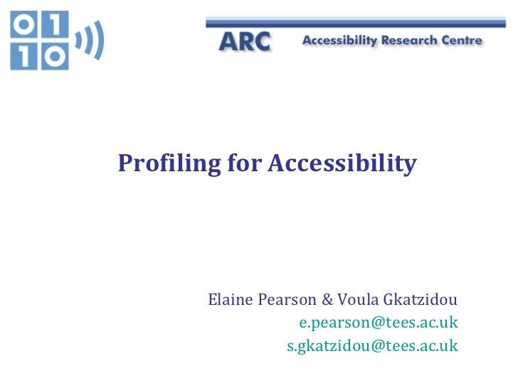 Profiling for Accessibility Elaine Pearson & Voula Gkatzidou [email_address] [email_address]