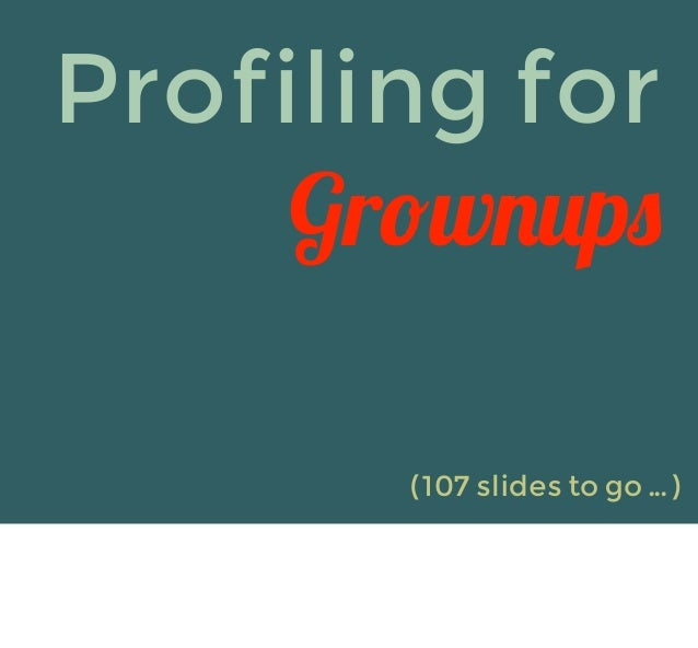 "Profiling for     Gr!w""#p$       (107 slides to go ... )"