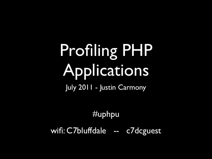 Profiling PHP  Applications    July 2011 - Justin Carmony            #uphpuwifi: C7bluffdale -- c7dcguest