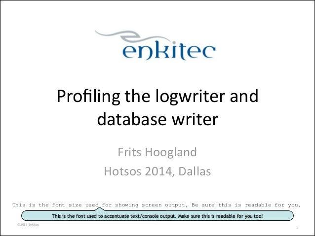 ©2013  Enkitec   Profiling  the  logwriter  and   database  writer   Frits  Hoogland   Hotsos  2014,...