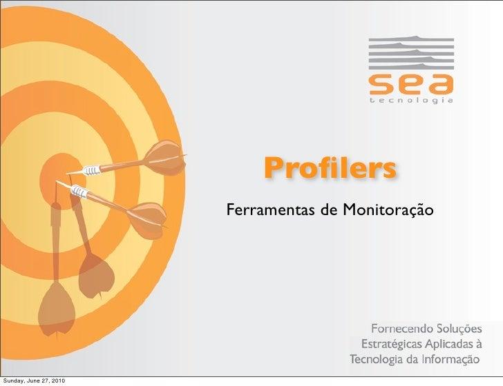 Profilers                         Ferramentas de Monitoração     Sunday, June 27, 2010