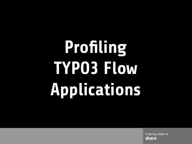Inspiring people toshareInspiring people toshareProfilingTYPO3 FlowApplications