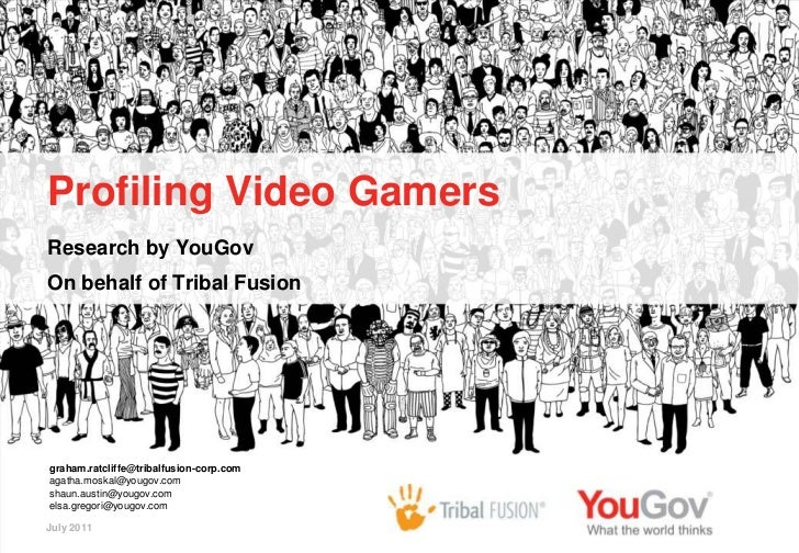 Profiling Video GamersResearch by YouGovOn behalf of Tribal Fusiongraham.ratcliffe@tribalfusion-corp.comagatha.moskal@youg...