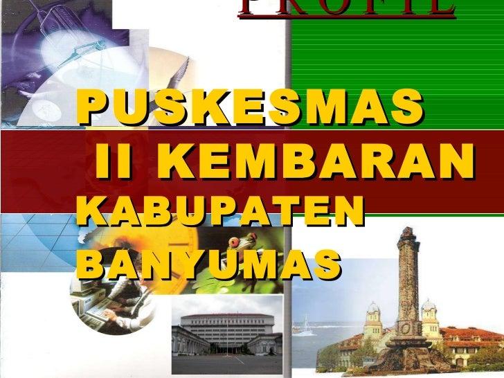 P R O F I L P USKESMAS   II KEMBARAN K ABUPATEN BANYUMAS