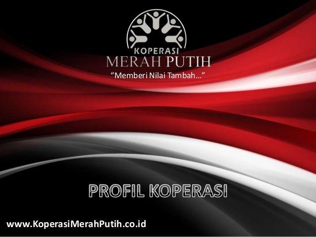"""""""Memberi Nilai Tambah…"""" www.KoperasiMerahPutih.co.id"""
