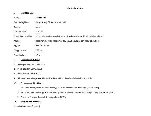 Curriculum Vitae I.  Identitas Diri  Nama  : MUKHLISIN  Tempat/ tgl lahir  : Lhok Parom, / 9 September 1993  Agama  : Isla...