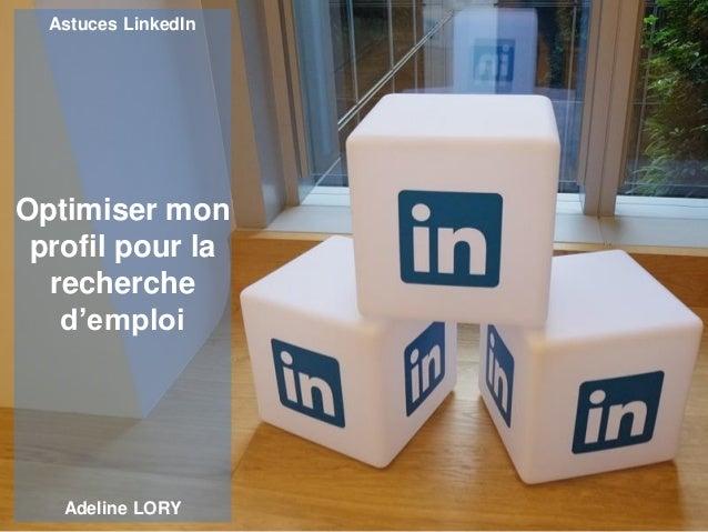Optimiser mon profil pour la recherche d'emploi Astuces LinkedIn Adeline LORY