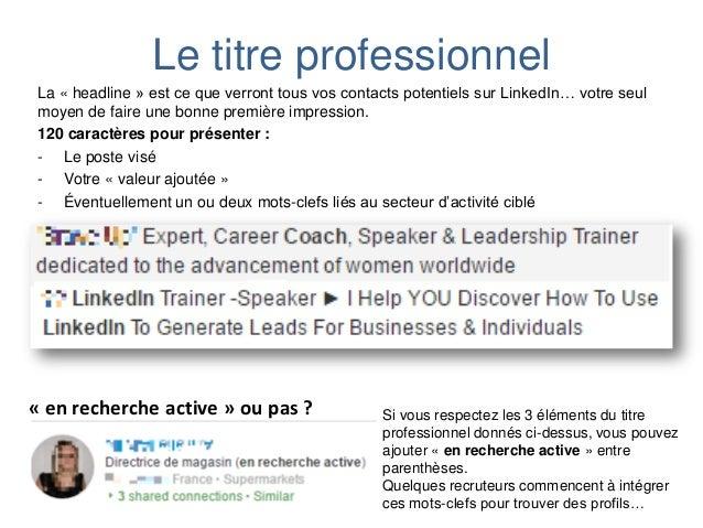 Le titre professionnel La « headline » est ce que verront tous vos contacts potentiels sur LinkedIn… votre seul moyen de f...