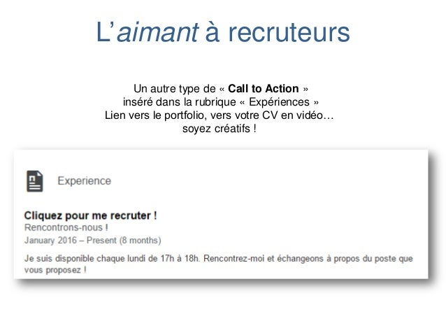 L'aimant à recruteurs Un autre type de « Call to Action » inséré dans la rubrique « Expériences » Lien vers le portfolio, ...