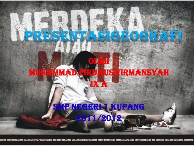 OLEHMUHAMMAD FIRDAUS FIRMANSYAH            IX A    SMP NEGERI 1 KUPANG         2011/2012