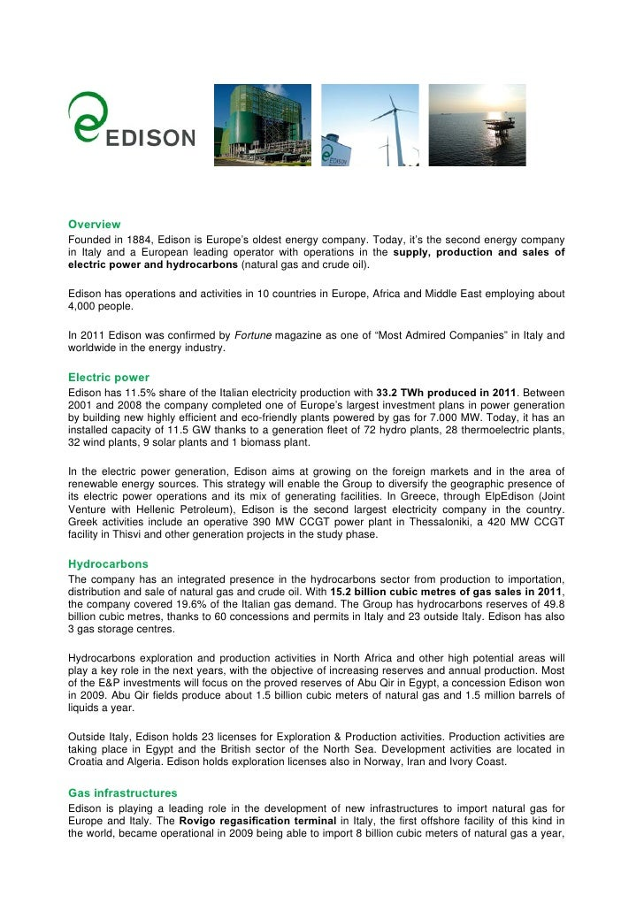 OverviewFounded in 1884, Edison is Europe's oldest energy company. Today, it's the second energy companyin Italy and a Eur...
