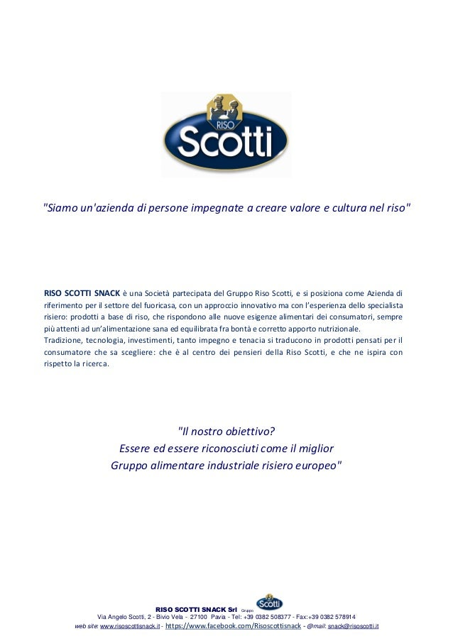 RISO SCOTTI SNACK Srl Gruppo Via Angelo Scotti, 2 - Bivio Vela - 27100 Pavia - Tel: +39 0382 508377 - Fax:+39 0382 578914 ...
