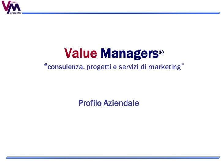 """Value Managers® """"consulenza, progetti e servizi di marketing""""               Profilo Aziendale"""